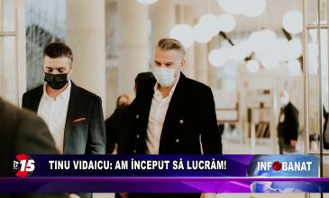 Tinu Vidaicu: am început să lucrăm!