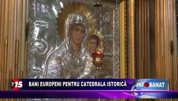 Bani europeni pentru catedrala istorică