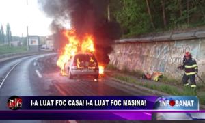 I-a luat foc casa! I-a luat foc mașina!