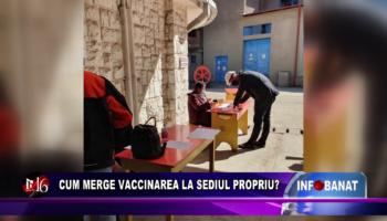 Cum merge vaccinarea la sediul propriu?
